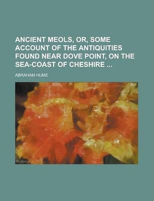 Ancient Meols, Or, Some Account of the Antiquities Found Near Dove Point, on the Sea-Coast of Cheshire