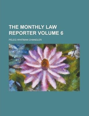 The Monthly Law Reporter Volume 6