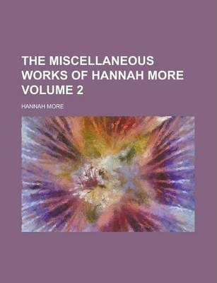 The Miscellaneous Works of Hannah More Volume 2