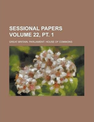 Sessional Papers Volume 22, PT. 1