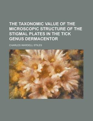 The Taxonomic Value of the Microscopic Structure of the Stigmal Plates in the Tick Genus Dermacentor