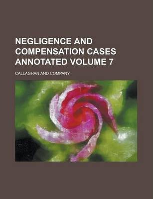Negligence and Compensation Cases Annotated Volume 7