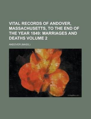 Vital Records of Andover, Massachusetts, to the End of the Year 1849 Volume 2
