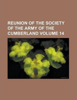 Reunion of the Society of the Army of the Cumberland Volume 14