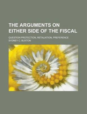 The Arguments on Either Side of the Fiscal; Question Protection, Retaliation, Preference
