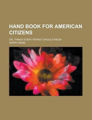 Hand Book for American Citizens; Or, Things Every Patriot Should Know
