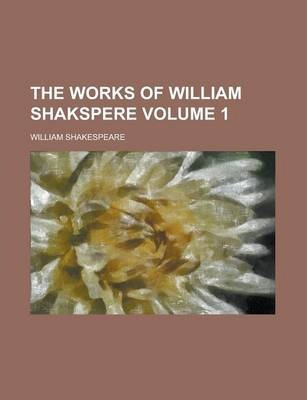 The Works of William Shakspere Volume 1