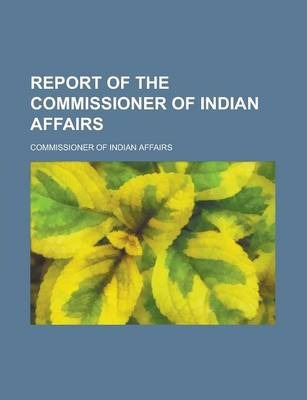 Report of the Commissioner of Indian Affairs
