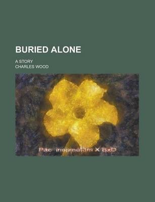 Buried Alone; A Story