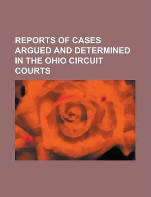 Reports of Cases Argued and Determined in the Ohio Circuit Courts Volume 30