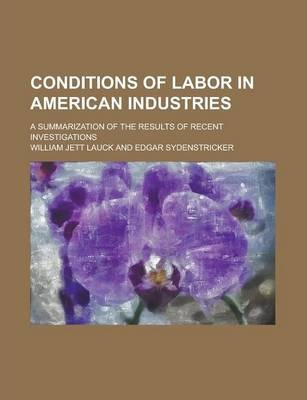 Conditions of Labor in American Industries; A Summarization of the Results of Recent Investigations