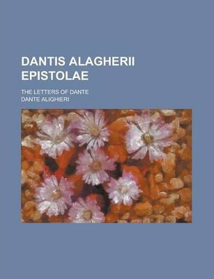 Dantis Alagherii Epistolae; The Letters of Dante