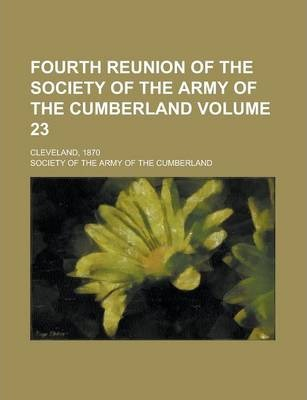 Fourth Reunion of the Society of the Army of the Cumberland; Cleveland, 1870 Volume 23