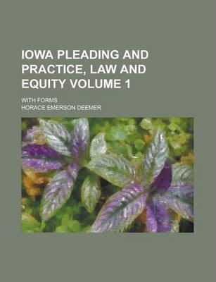 Iowa Pleading and Practice, Law and Equity; With Forms Volume 1