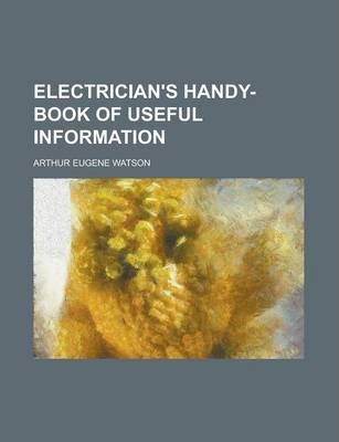 Electrician's Handy-Book of Useful Information
