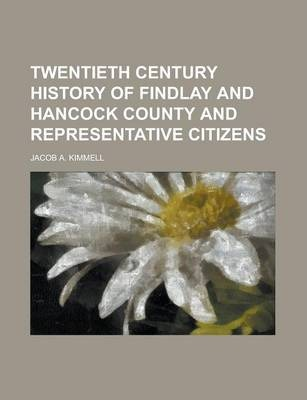 Twentieth Century History of Findlay and Hancock County and Representative Citizens
