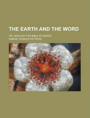 The Earth and the Word; Or, Geology for Bible Students