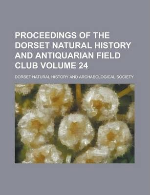 Proceedings of the Dorset Natural History and Antiquarian Field Club Volume 24