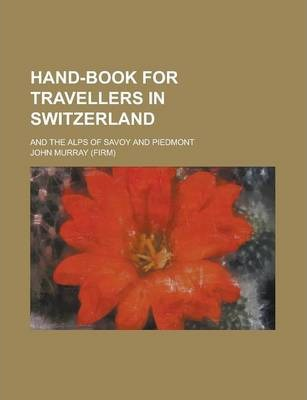 A Hand-Book for Travellers in Switzerland and the Alps of Savoy and Piedmont