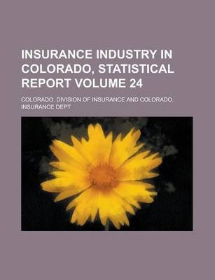 Insurance Industry in Colorado, Statistical Report Volume 24