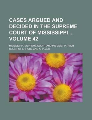 Cases Argued and Decided in the Supreme Court of Mississippi Volume 42