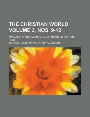The Christian World; Magazine of the American and Foreign Christian Union Volume 3, Nos. 9-12