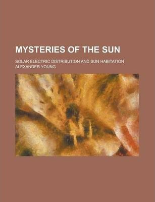Mysteries of the Sun; Solar Electric Distribution and Sun Habitation