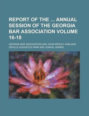 Report of the Annual Session of the Georgia Bar Association Volume 16-18