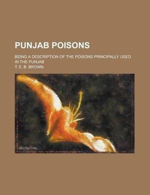 Punjab Poisons; Being a Description of the Poisons Principally Used in the Punjab