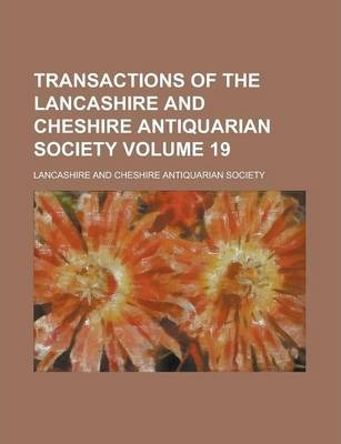 Transactions of the Lancashire and Cheshire Antiquarian Society Volume 19