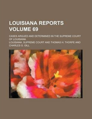 Louisiana Reports; Cases Argued and Determined in the Supreme Court of Louisiana Volume 69
