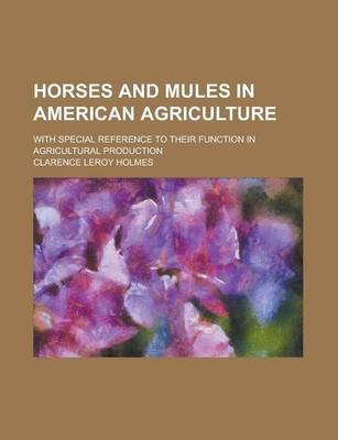 Horses and Mules in American Agriculture; With Special Reference to Their Function in Agricultural Production