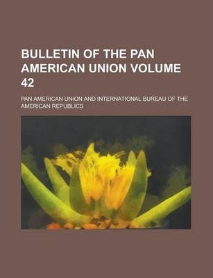 Bulletin of the Pan American Union Volume 42