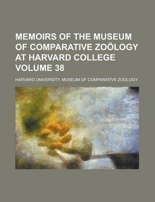 Memoirs of the Museum of Comparative Zoology at Harvard College Volume 38