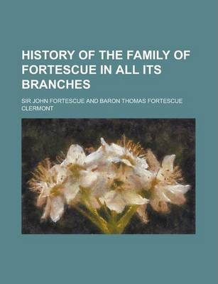 History of the Family of Fortescue in All Its Branches