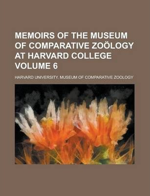 Memoirs of the Museum of Comparative Zoology at Harvard College Volume 6