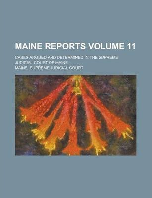 Maine Reports; Cases Argued and Determined in the Supreme Judicial Court of Maine Volume 11