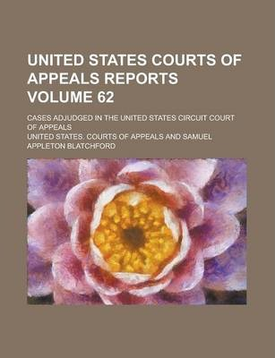 United States Courts of Appeals Reports; Cases Adjudged in the United States Circuit Court of Appeals Volume 62