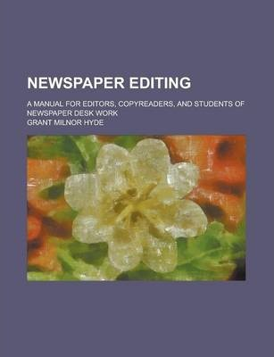 Newspaper Editing; A Manual for Editors, Copyreaders, and Students of Newspaper Desk Work