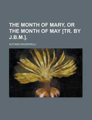 The Month of Mary, or the Month of May [Tr. by J.B.M.]