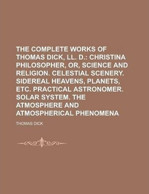 The Complete Works of Thomas Dick, LL. D