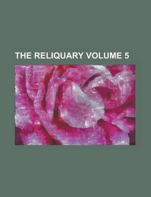 The Reliquary Volume 5