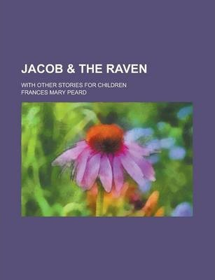 Jacob & the Raven; With Other Stories for Children