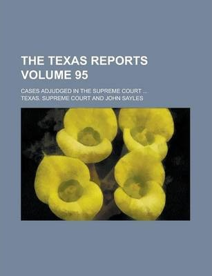 The Texas Reports; Cases Adjudged in the Supreme Court ... Volume 95