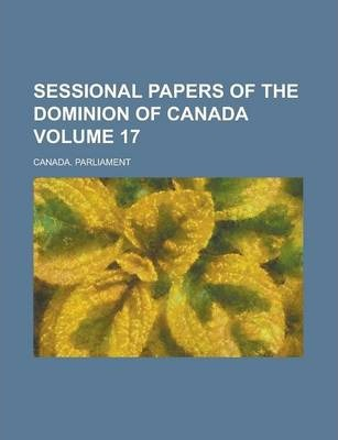 Sessional Papers of the Dominion of Canada Volume 17