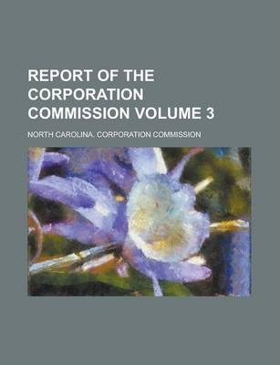 Report of the Corporation Commission Volume 3