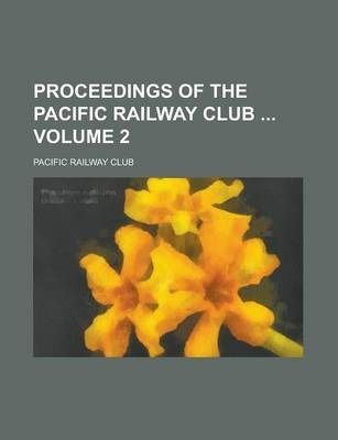 Proceedings of the Pacific Railway Club Volume 2