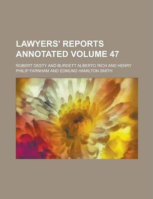 Lawyers' Reports Annotated Volume 47