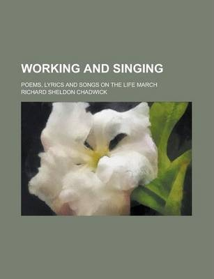 Working and Singing; Poems, Lyrics and Songs on the Life March