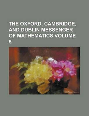 The Oxford, Cambridge, and Dublin Messenger of Mathematics Volume 5